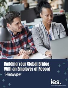 IES Whitepaper - Building Your Global Bridge With an Employer of Record
